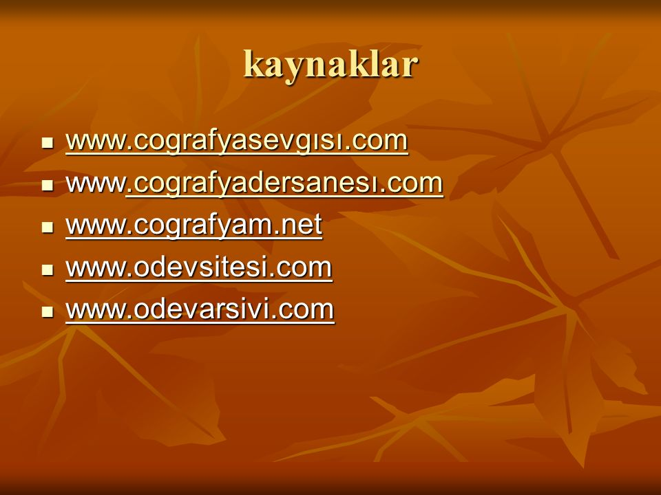 kaynaklar www.cografyasevgısı.com www.cografyadersanesı.com
