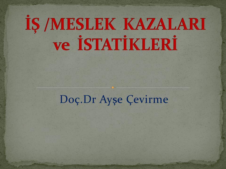 İŞ /MESLEK KAZALARI ve İSTATİKLERİ