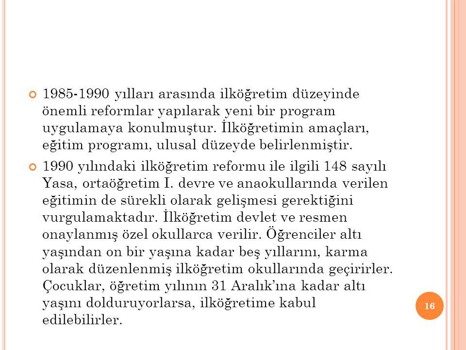 1985-1990 yılları arasında ilköğretim düzeyinde önemli reformlar yapılarak yeni bir program uygulamaya konulmuştur. İlköğretimin amaçları, eğitim programı, ulusal düzeyde belirlenmiştir.