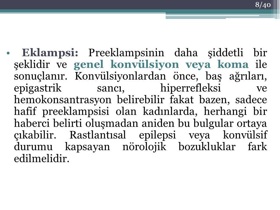 Eklampsi: Preeklampsinin daha şiddetli bir şeklidir ve genel konvülsiyon veya koma ile sonuçlanır.