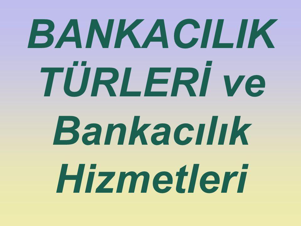 BANKACILIKTÜRLERİ ve Bankacılık Hizmetleri