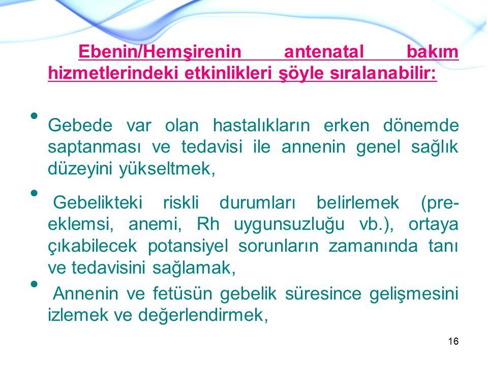 Ebenin/Hemşirenin antenatal bakım hizmetlerindeki etkinlikleri şöyle sıralanabilir: