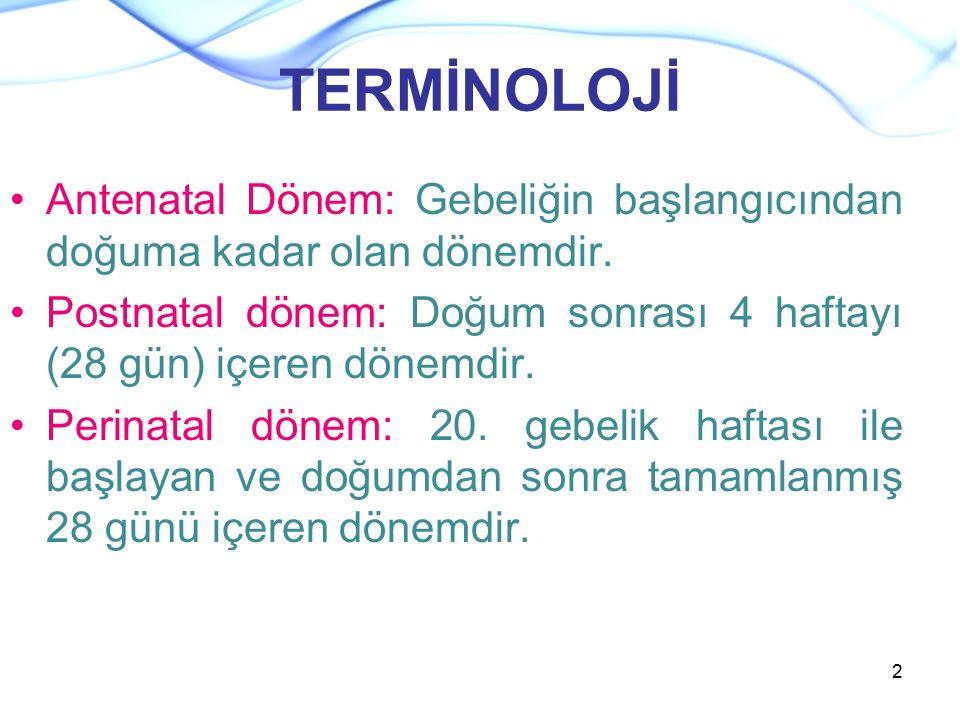 TERMİNOLOJİ Antenatal Dönem: Gebeliğin başlangıcından doğuma kadar olan dönemdir. Postnatal dönem: Doğum sonrası 4 haftayı (28 gün) içeren dönemdir.