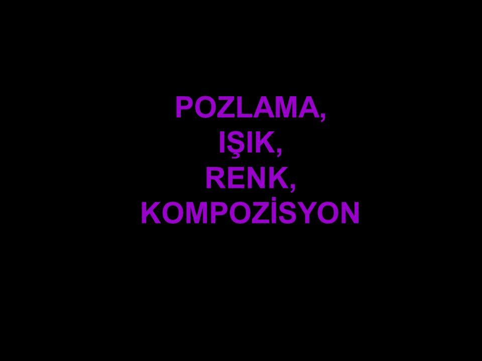 POZLAMA, IŞIK, RENK, KOMPOZİSYON