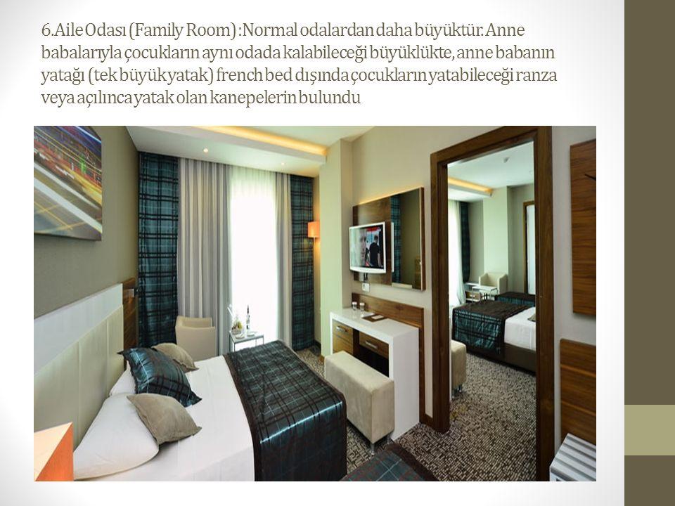 6. Aile Odası (Family Room) :Normal odalardan daha büyüktür