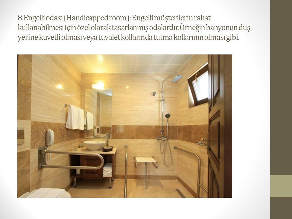8.Engelli odası (Handicapped room) :Engelli müşterilerin rahat kullanabilmesi için özel olarak tasarlanmış odalardır.