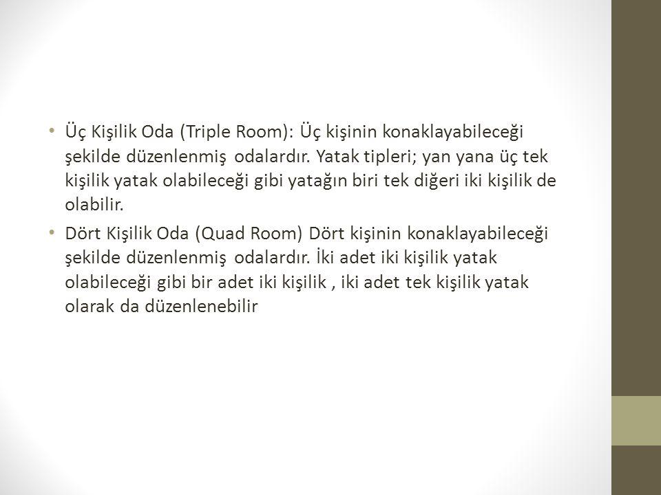 Üç Kişilik Oda (Triple Room): Üç kişinin konaklayabileceği şekilde düzenlenmiş odalardır. Yatak tipleri; yan yana üç tek kişilik yatak olabileceği gibi yatağın biri tek diğeri iki kişilik de olabilir.