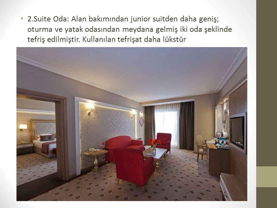 2.Suite Oda: Alan bakımından junior suitden daha geniş; oturma ve yatak odasından meydana gelmiş iki oda şeklinde tefriş edilmiştir.