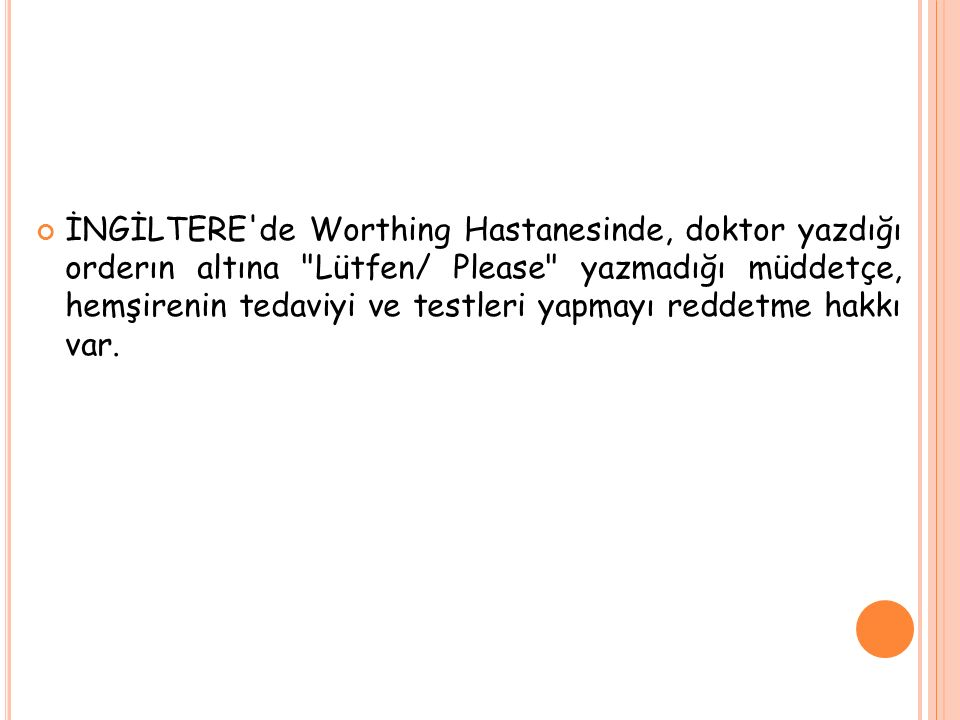 İNGİLTERE de Worthing Hastanesinde, doktor yazdığı orderın altına Lütfen/ Please yazmadığı müddetçe, hemşirenin tedaviyi ve testleri yapmayı reddetme hakkı var.