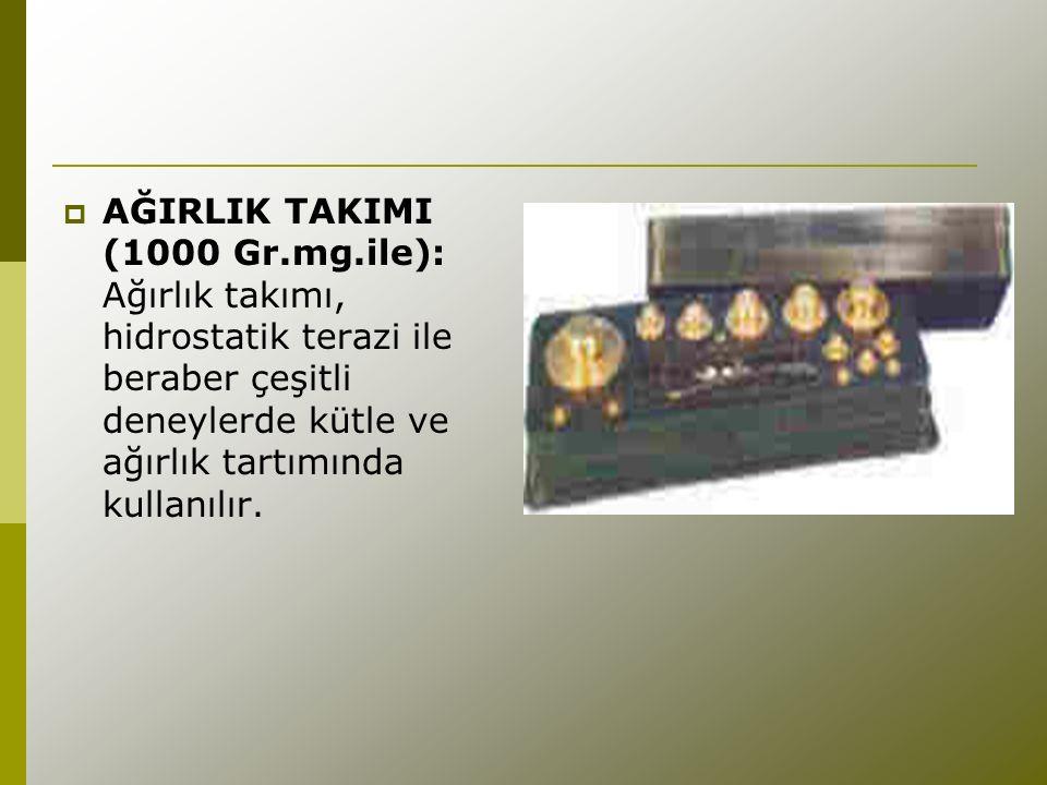 AĞIRLIK TAKIMI (1000 Gr.mg.ile): Ağırlık takımı, hidrostatik terazi ile beraber çeşitli deneylerde kütle ve ağırlık tartımında kullanılır.
