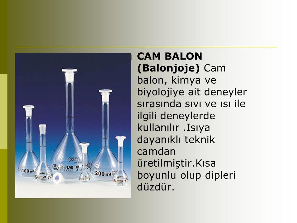 CAM BALON (Balonjoje) Cam balon, kimya ve biyolojiye ait deneyler sırasında sıvı ve ısı ile ilgili deneylerde kullanılır .Isıya dayanıklı teknik camdan üretilmiştir.Kısa boyunlu olup dipleri düzdür.