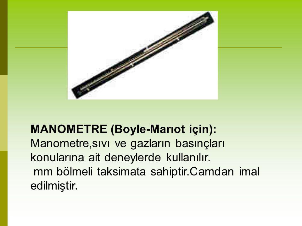 MANOMETRE (Boyle-Marıot için): Manometre,sıvı ve gazların basınçları