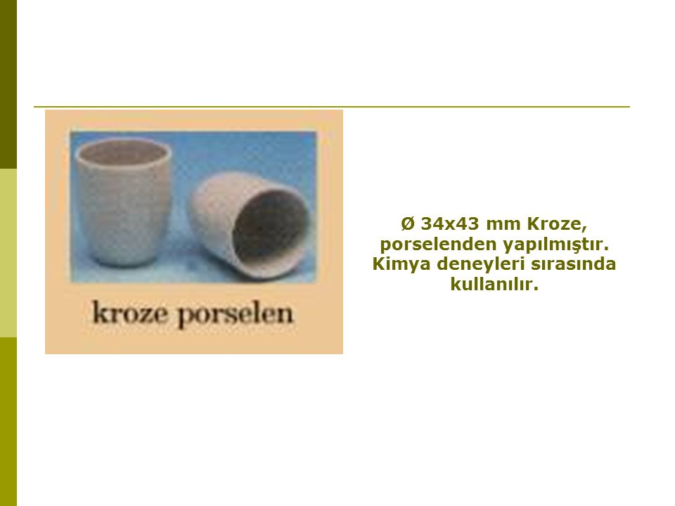 porselenden yapılmıştır. Kimya deneyleri sırasında kullanılır.