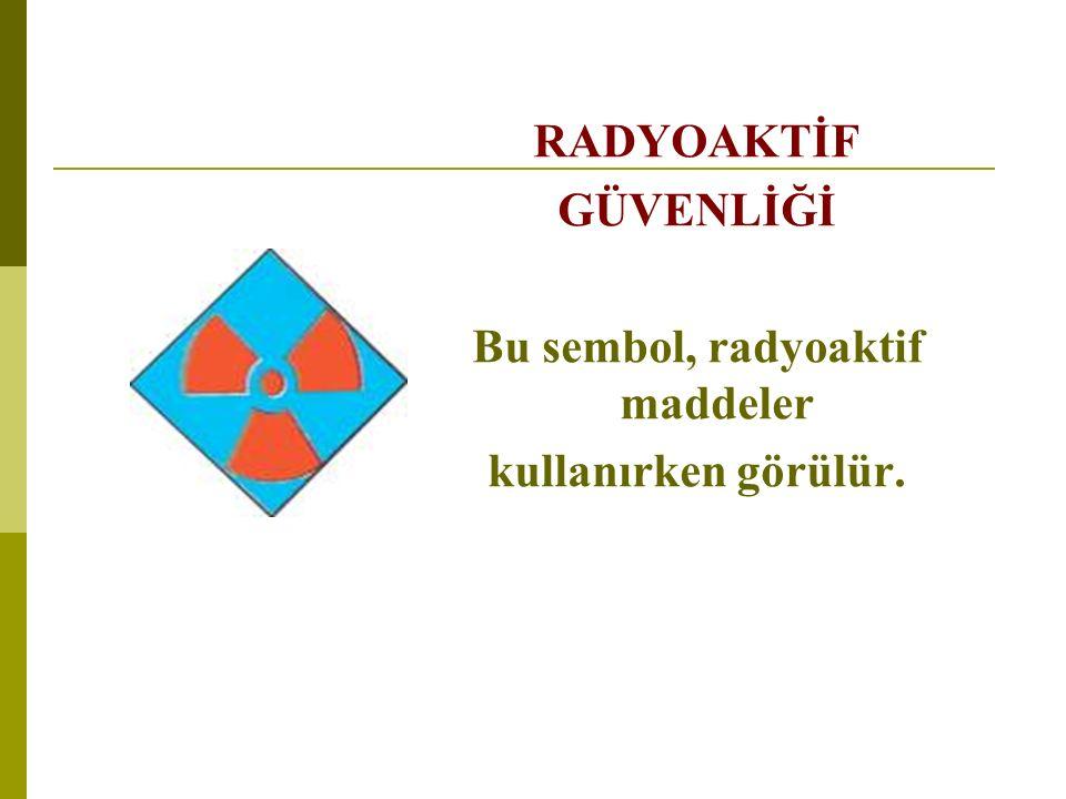 Bu sembol, radyoaktif maddeler