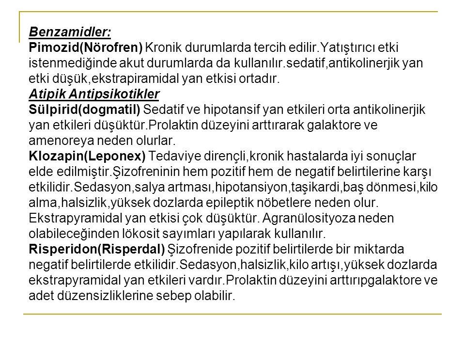 Benzamidler: Pimozid(Nörofren) Kronik durumlarda tercih edilir.Yatıştırıcı etki.