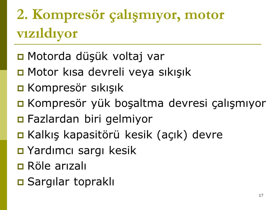2. Kompresör çalışmıyor, motor vızıldıyor
