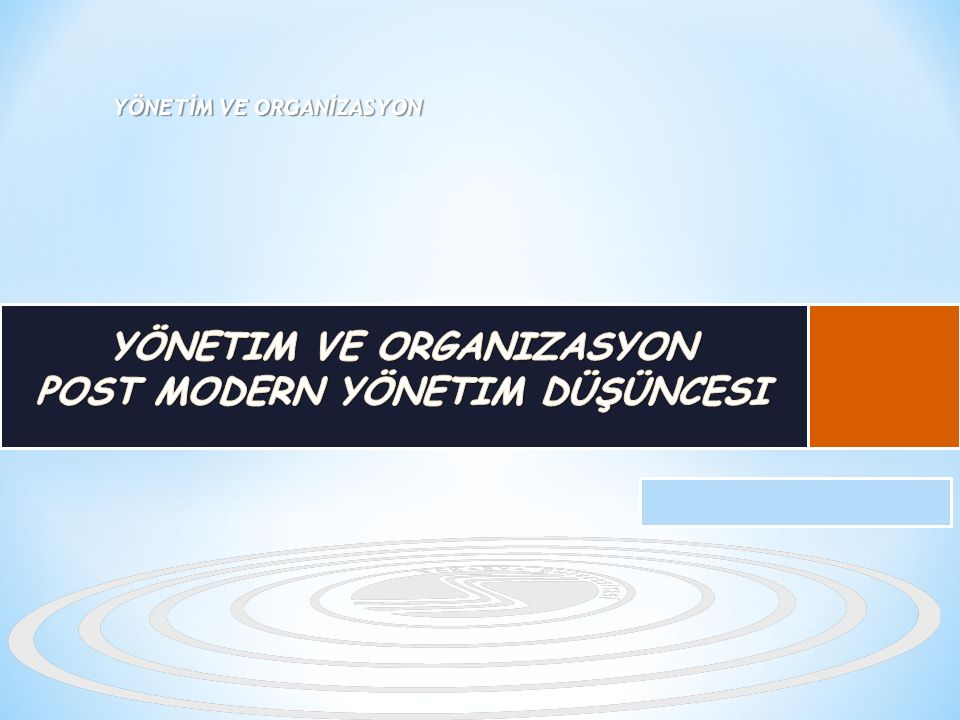 Yönetim ve Organizasyon Post modern yönetim düşüncesi