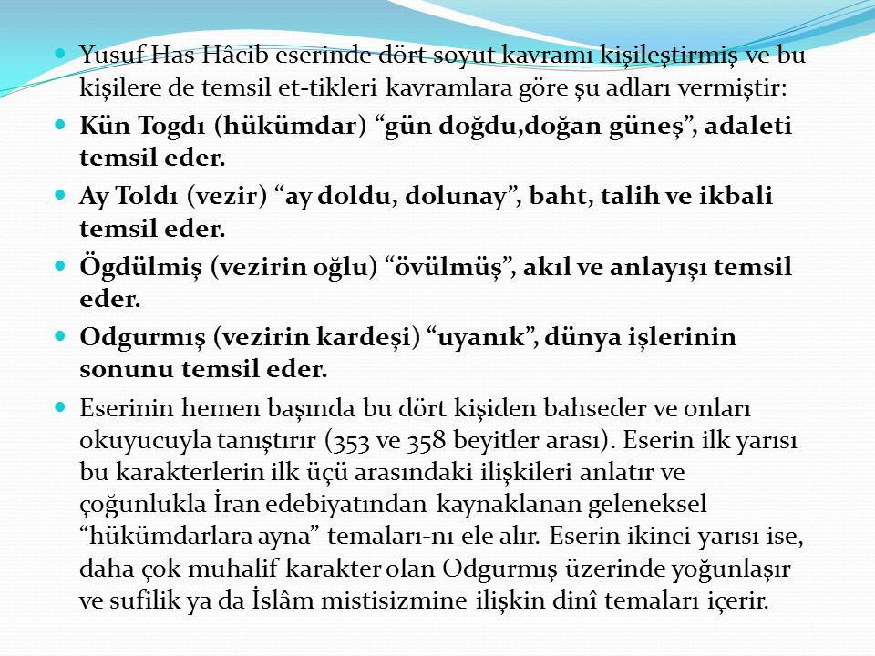 Yusuf Has Hâcib eserinde dört soyut kavramı kişileştirmiş ve bu kişilere de temsil et-tikleri kavramlara göre şu adları vermiştir: