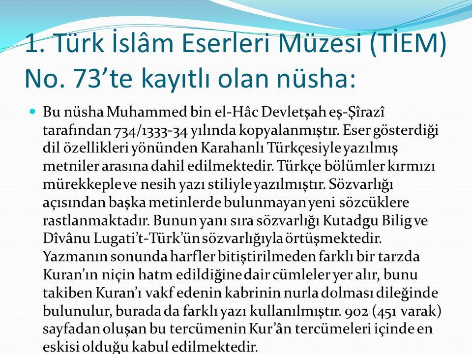 1. Türk İslâm Eserleri Müzesi (TİEM) No. 73'te kayıtlı olan nüsha: