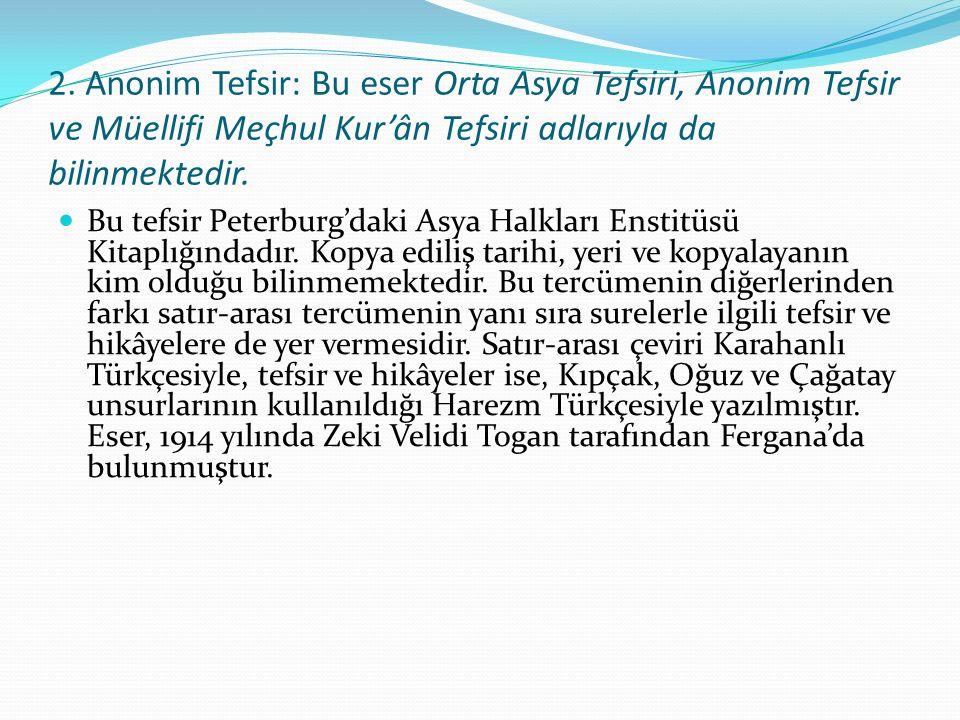 2. Anonim Tefsir: Bu eser Orta Asya Tefsiri, Anonim Tefsir ve Müellifi Meçhul Kur'ân Tefsiri adlarıyla da bilinmektedir.