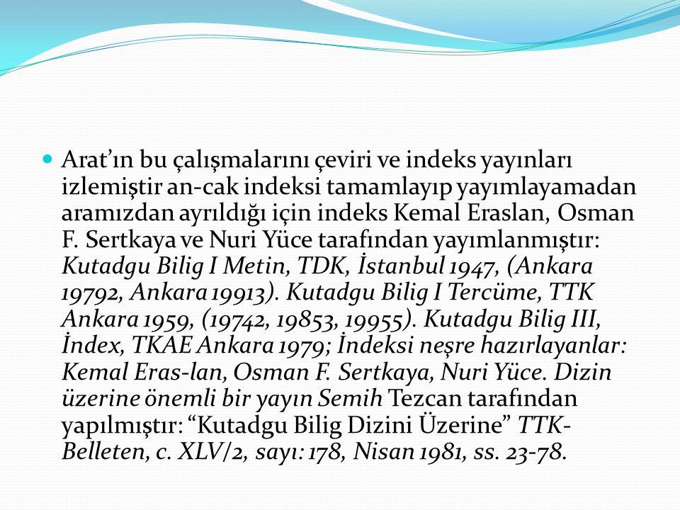 Arat'ın bu çalışmalarını çeviri ve indeks yayınları izlemiştir an-cak indeksi tamamlayıp yayımlayamadan aramızdan ayrıldığı için indeks Kemal Eraslan, Osman F.