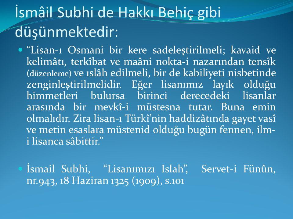 İsmâil Subhi de Hakkı Behiç gibi düşünmektedir: