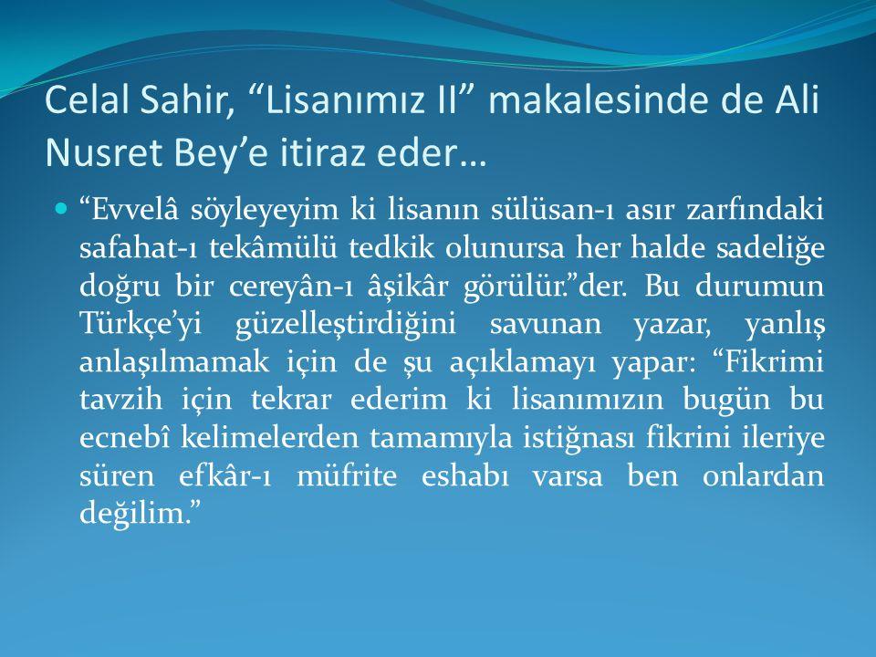 Celal Sahir, Lisanımız II makalesinde de Ali Nusret Bey'e itiraz eder…