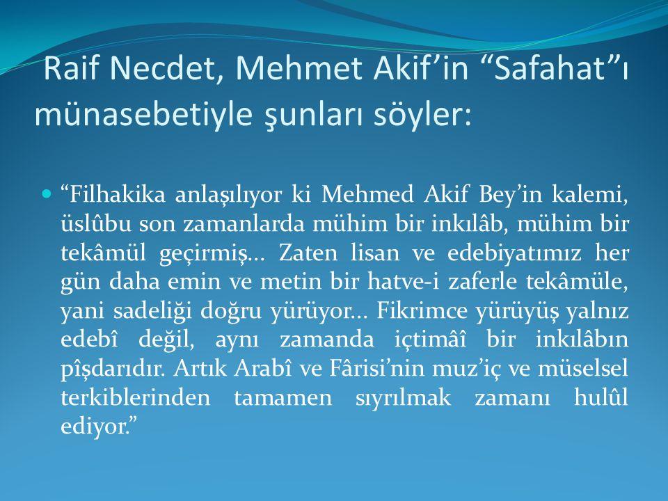Raif Necdet, Mehmet Akif'in Safahat ı münasebetiyle şunları söyler: