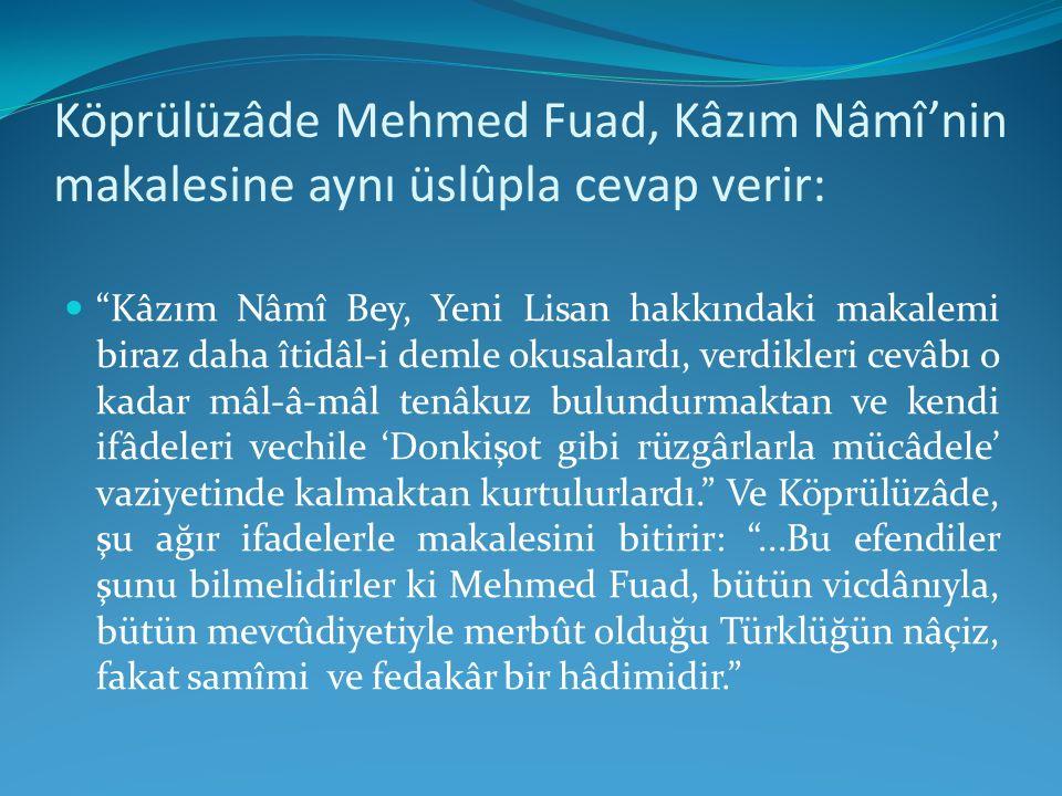 Köprülüzâde Mehmed Fuad, Kâzım Nâmî'nin makalesine aynı üslûpla cevap verir: