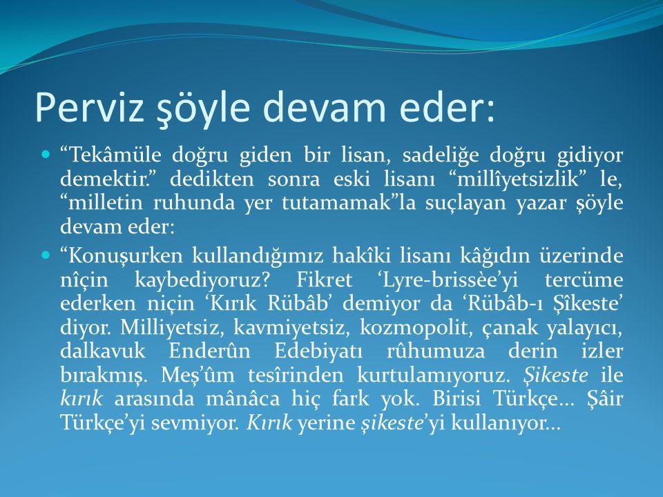 Perviz şöyle devam eder: