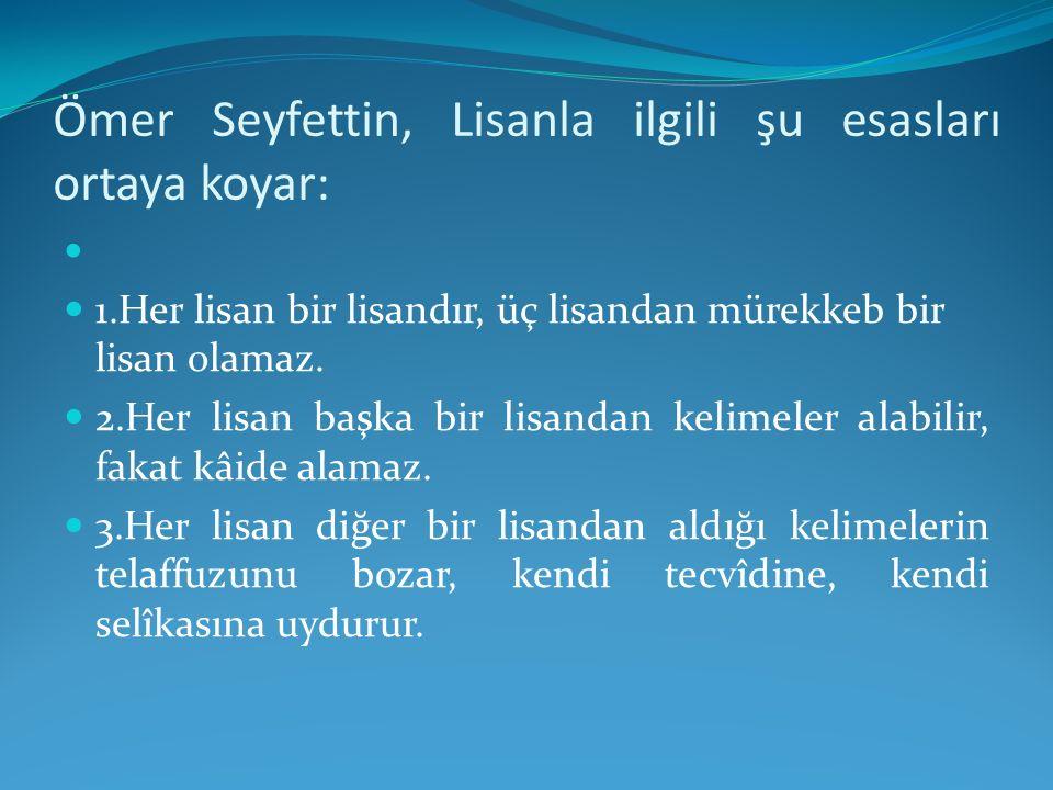 Ömer Seyfettin, Lisanla ilgili şu esasları ortaya koyar: