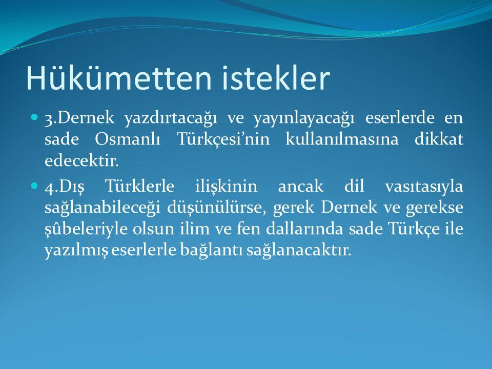 Hükümetten istekler 3.Dernek yazdırtacağı ve yayınlayacağı eserlerde en sade Osmanlı Türkçesi'nin kullanılmasına dikkat edecektir.