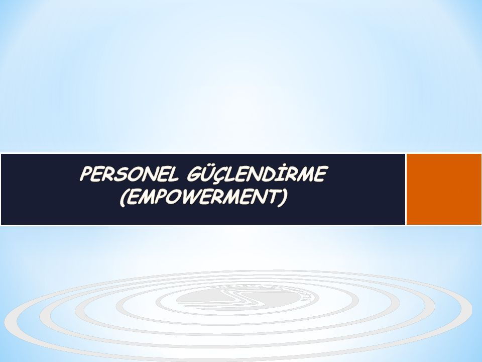 PERSONEL GÜÇLENDİRME (EMPOWERMENT)