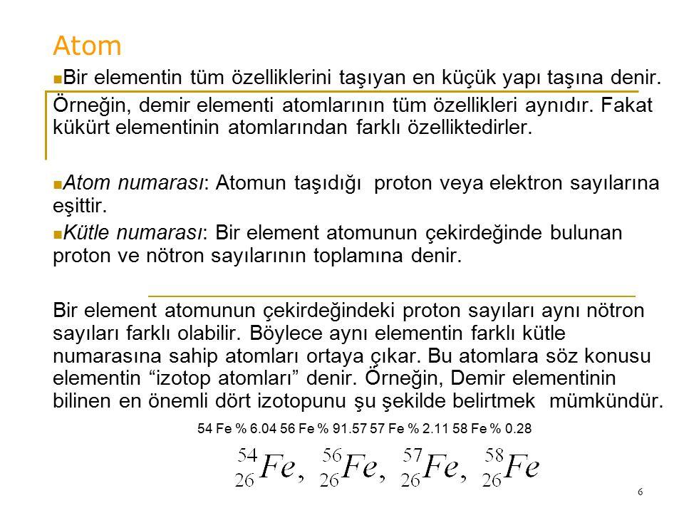Atom Bir elementin tüm özelliklerini taşıyan en küçük yapı taşına denir.