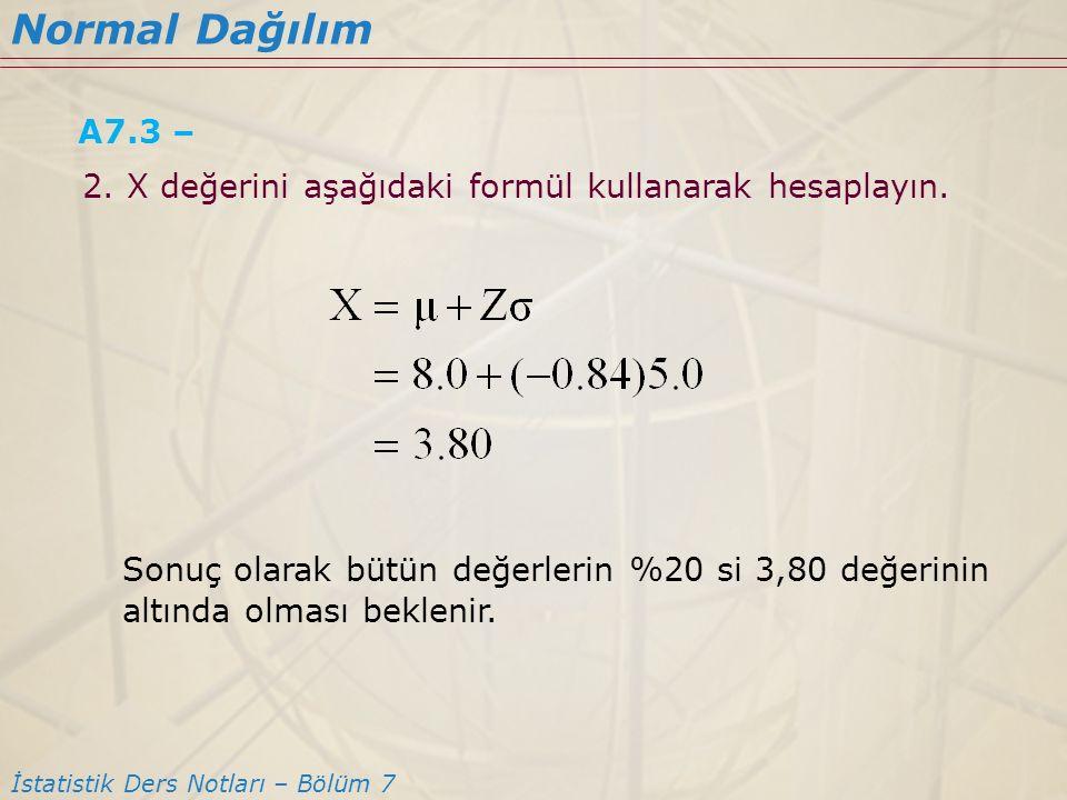 Normal Dağılım A7.3 – 2. X değerini aşağıdaki formül kullanarak hesaplayın.