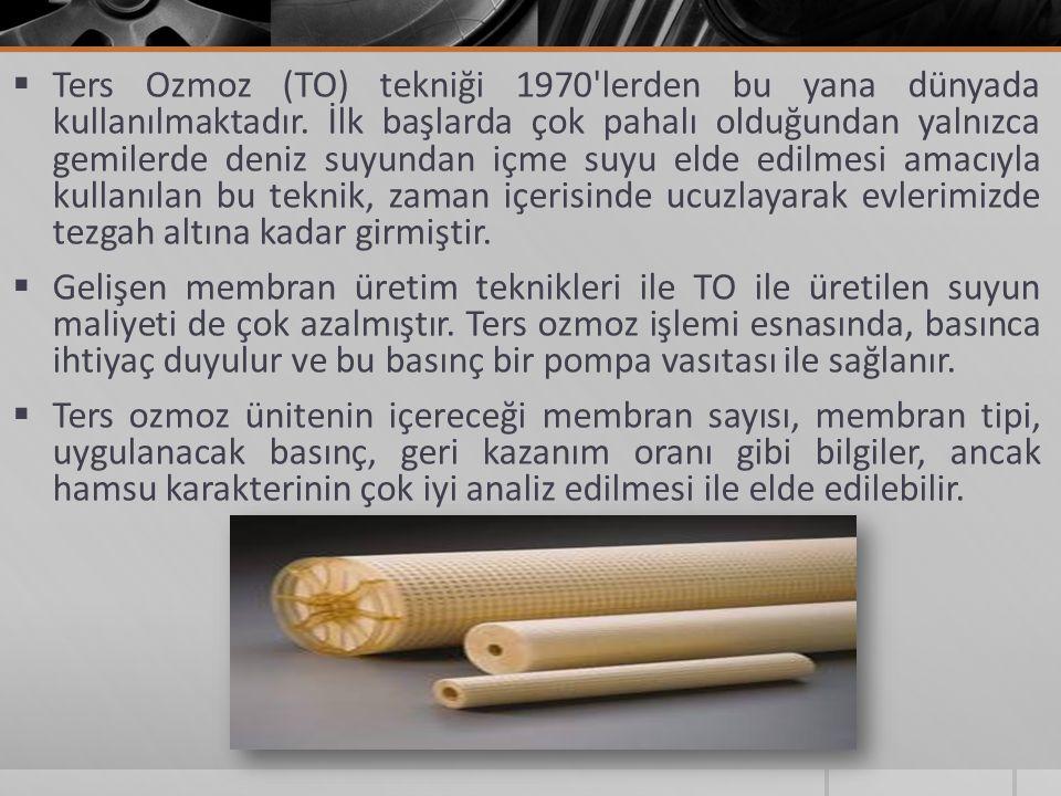 Ters Ozmoz (TO) tekniği 1970 lerden bu yana dünyada kullanılmaktadır