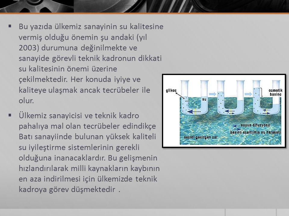 Bu yazıda ülkemiz sanayinin su kalitesine vermiş olduğu önemin şu andaki (yıl 2003) durumuna değinilmekte ve sanayide görevli teknik kadronun dikkati su kalitesinin önemi üzerine çekilmektedir. Her konuda iyiye ve kaliteye ulaşmak ancak tecrübeler ile olur.