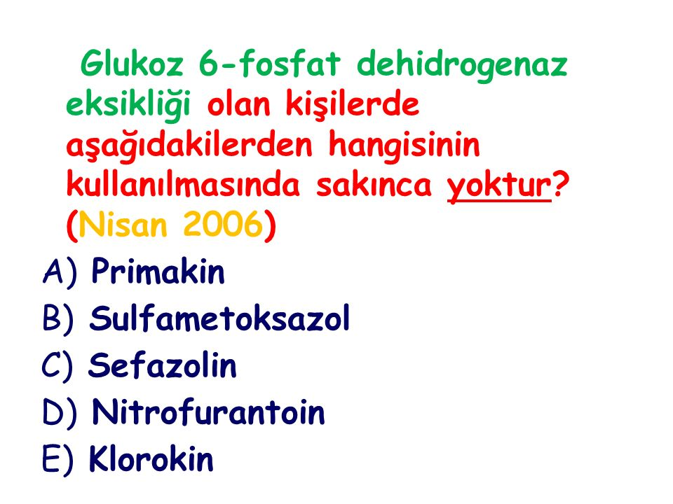 Glukoz 6-fosfat dehidrogenaz eksikliği olan kişilerde aşağıdakilerden hangisinin kullanılmasında sakınca yoktur (Nisan 2006)