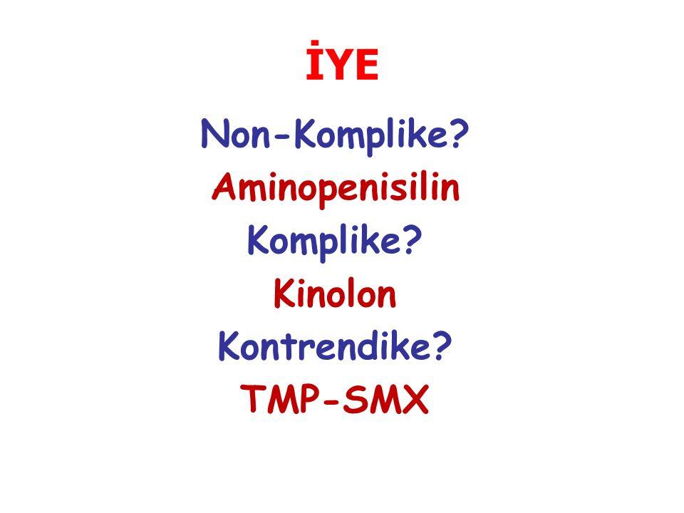 İYE Non-Komplike Aminopenisilin Komplike Kinolon Kontrendike