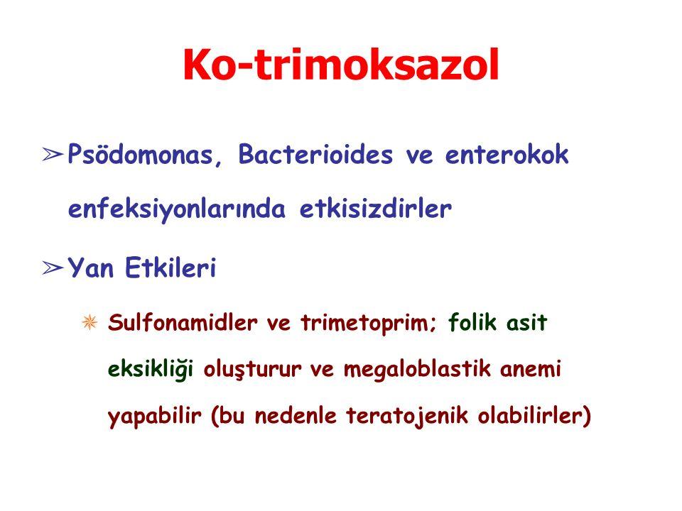 Ko-trimoksazol Psödomonas, Bacterioides ve enterokok enfeksiyonlarında etkisizdirler. Yan Etkileri.