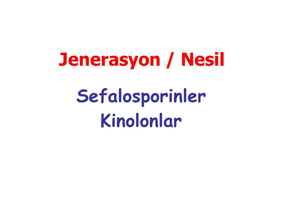 Jenerasyon / Nesil Sefalosporinler Kinolonlar