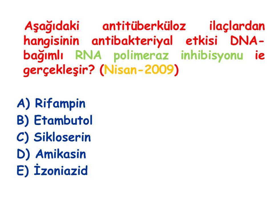 Aşağıdaki antitüberküloz ilaçlardan hangisinin antibakteriyal etkisi DNA-bağımlı RNA polimeraz inhibisyonu ie gerçekleşir (Nisan-2009)