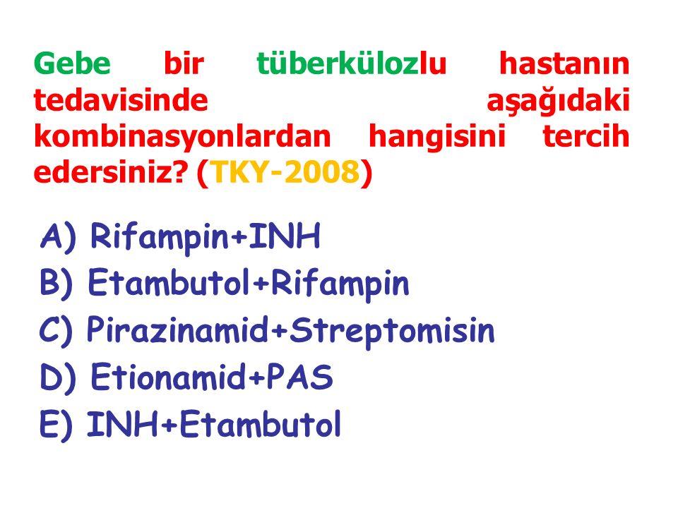 B) Etambutol+Rifampin C) Pirazinamid+Streptomisin D) Etionamid+PAS