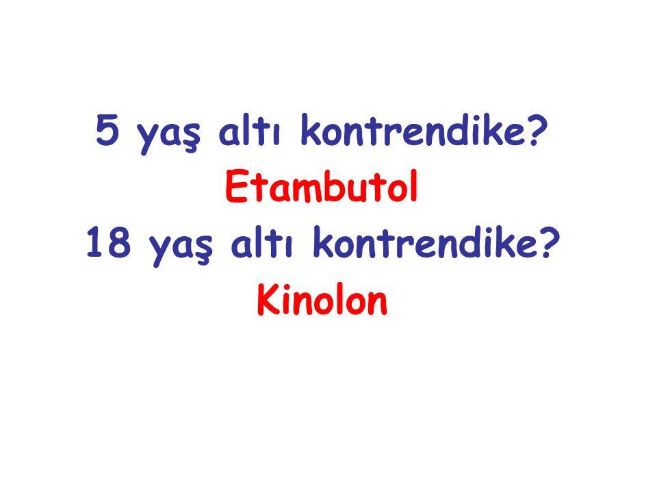 5 yaş altı kontrendike Etambutol 18 yaş altı kontrendike Kinolon