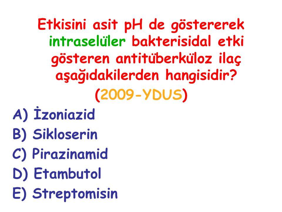 Etkisini asit pH de göstererek intraselüler bakterisidal etki gösteren antitüberküloz ilaç aşağıdakilerden hangisidir