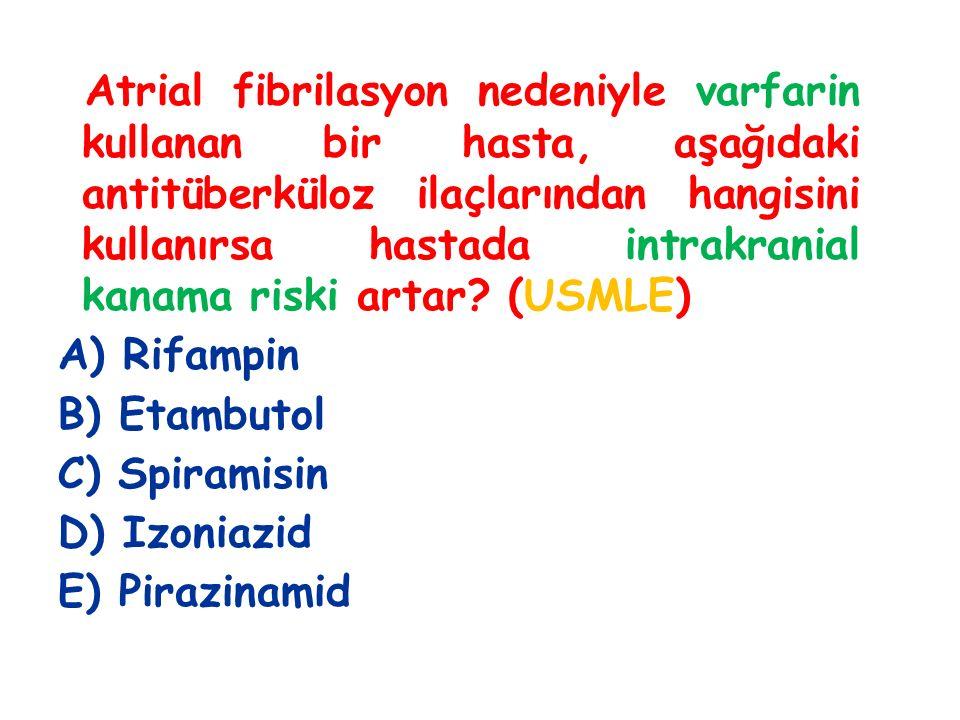 Atrial fibrilasyon nedeniyle varfarin kullanan bir hasta, aşağıdaki antitüberküloz ilaçlarından hangisini kullanırsa hastada intrakranial kanama riski artar (USMLE)
