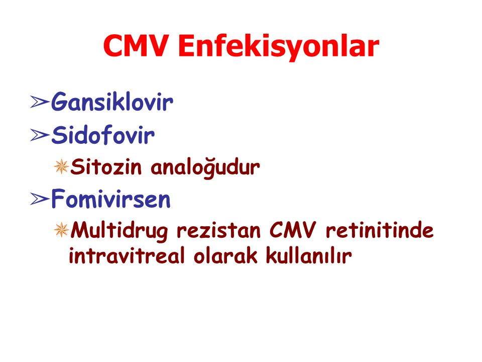 CMV Enfekisyonlar Gansiklovir Sidofovir Fomivirsen Sitozin analoğudur