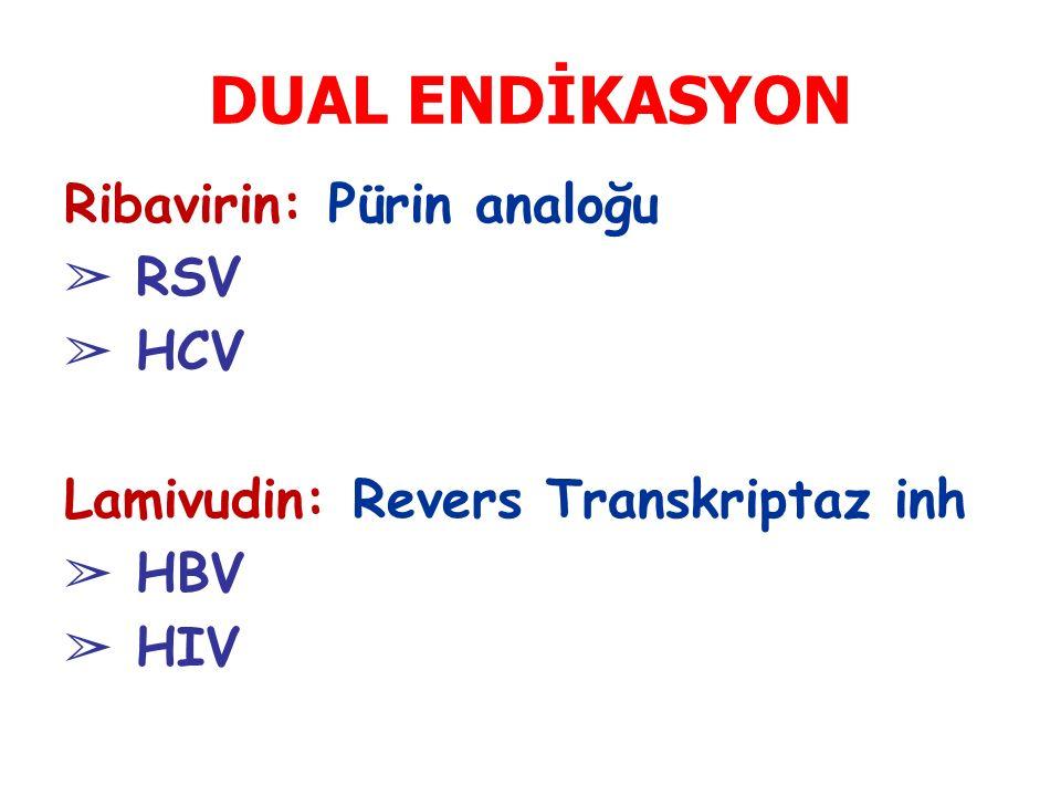 DUAL ENDİKASYON Ribavirin: Pürin analoğu RSV HCV