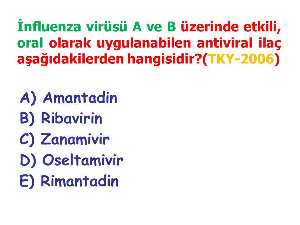 A) Amantadin B) Ribavirin C) Zanamivir D) Oseltamivir E) Rimantadin