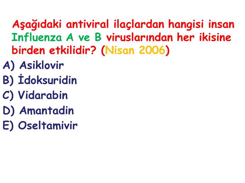 Aşağıdaki antiviral ilaçlardan hangisi insan Influenza A ve B viruslarından her ikisine birden etkilidir (Nisan 2006)